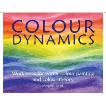 Colour Dynamics Workbook: Step by Step Guide to Water Colour Painting and Colour Theory by Angela Lord, 9781907359927