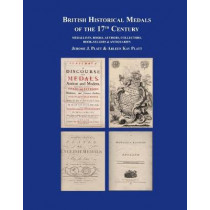 British Historical Medals of the 17th Century: Medallists, Books, Authors, Collectors, Booksellers & Antiquaries by Jerome Platt, 9781907427480