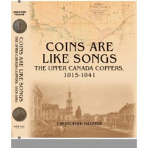 Coins Are Like Songs: The Upper Canada Coppers, 1815-1841 by Christopher Faulkner, 9781907427718