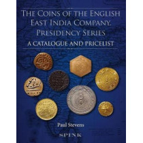 The Coins of the English East India Company: Presidency Series. A Catalogue and Pricelist by Paul Stevens, 9781907427725