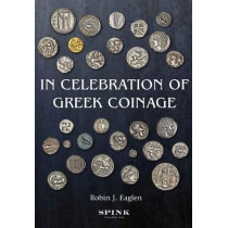 In Celebration of Greek Coinage by Robin Eaglen, 9781907427770