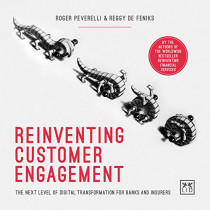 Reinventing Customer Engagement: The Next Level of Digital Transformation for Banks and Insurers by Roger Peverelli, 9781907794490
