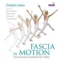 Fascia in Motion: Fascia-Focused Movement for Pilates by Elizabeth Larkam, 9781909141285