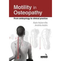 Motility in Osteopathy: An embryology based concept by Alain Auberville, 9781909141667