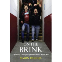 On the Brink: A Journey Across Football's North West by Simon Hughes, 9781909245600