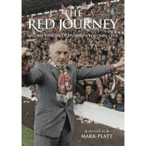 The Red Journey: An Oral History of Liverpool Football Club by Mark Platt, 9781909245631