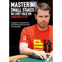 Mastering Small Stakes No-Limit Hold'em: Strategies to Consistently Beat Small Stakes Poker Tournaments and Cash Games by Jonathan Little, 9781909457775