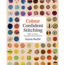 Colour Confident Stitching: How to Create Beautiful Colour Palettes by Karen Barbe, 9781910258651