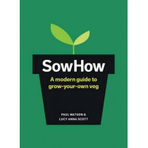 SowHow: A modern guide to grow-your-own veg by Paul Matson, 9781910904954