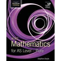 WJEC Mathematics for AS Level: Pure by Stephen Doyle, 9781911208518