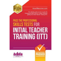 Pass the Professional Skills Tests for Initial Teacher Training: Training & 100s of Mock Questions by How2Become, 9781911259060