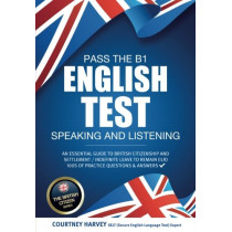 Pass the B1 English Test: Speaking and Listening. An Essential Guide to British Citizenship/Indefinite Leave to Remain by Courtney Harvey, 9781911259084
