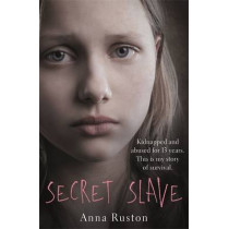 Secret Slave: Kidnapped and abused for 13 years. This is my story of survival. by Anna Ruston, 9781911274100