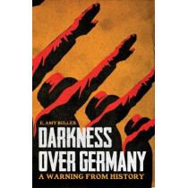 Darkness Over Germany: A Warning From History by Amy Buller, 9781911350194