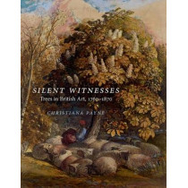 Silent Witnesses: Trees in British Art 1760-1870 by Christiana Payne, 9781911408123