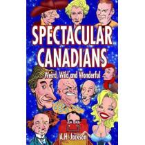 Spectacular Canadians: Weird, Wild and Wonderful by Alan Jackson, 9781926700342