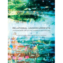 Relational Undercurrents: Contemporary Art of the Caribbean Archipelago by Tatiana Flores, 9781934491584