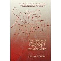 Scored to Death: Conversations with Some of Horror's Greatest Composers by J Blake Fichera, 9781935247142