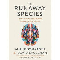 The Runaway Species: How Human Creativity Remakes the World by David Eagleman, 9781936787524