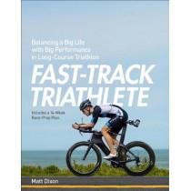 Fast-Track Triathlete: Balancing a Big Life with Big Performance in Long-Course Triathlon by Matt Dixon, 9781937715748
