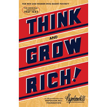 Think and Grow Rich: The Original, an Official Publication of the Napoleon Hill Foundation by Napoleon Hill Foundation, 9781937879501