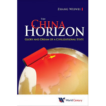 China Horizon, The: Glory And Dream Of A Civilizational State by Weiwei Zhang, 9781938134739
