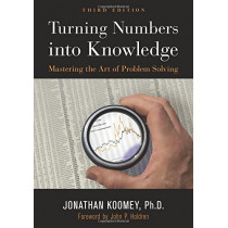 Turning Numbers into Knowledge: Mastering the Art of Problem Solving by Jonathan Garo Koomey, 9781938377068