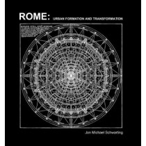 Rome: Urban Formation and Transformation by Jon Michael Scwarting, 9781939621702