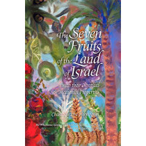 The Seven Fruits of the Land of Israel: With Their Mystical & Medicinal Properties by Chana Bracha Siegelbaum, 9781940516523