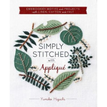 Simply Stitched with Applique: Embroidery Motifs and Projects with Linen, Cotton and Felt by Yumiko Higuchi, 9781940552323