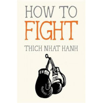 How to Fight by Thich Nhat Hanh, 9781941529867