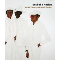 Soul of a Nation: Art in the Age of Black Power by Mark Godfrey, 9781942884170