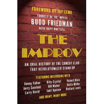 The Improv: An Oral History of the Comedy Club that Revolutionized Stand-Up by Budd Friedman, 9781942952435