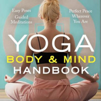 Yoga Body and Mind Handbook: Easy Poses, Guided Meditations, Perfect Peace Wherever You Are by Jasmine Tarkeshi, 9781943451562