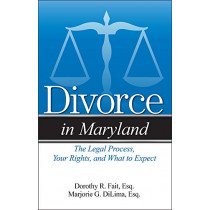 Divorce in Maryland: The Legal Process, Your Rights, and What to Expect by Marjorie G DiLima, 9781943886203