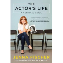 The Actor's Life: A Survival Guide by Jenna Fischer, 9781944648220