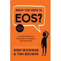 What the Heck Is EOS?: A Complete Guide for Employees in Companies Running on EOS by Gino Wickman, 9781944648817
