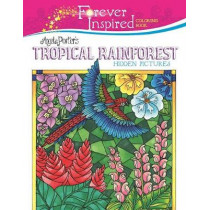 Forever Inspired Coloring Book: Angela Porter's Tropical Rainforest Hidden Pictures by Angela Porter, 9781944686543