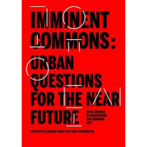 Imminent Commons: Urban Questions for the Near Future: Seoul Biennale of Architecture and Urbanism 2017 by Hyungmin Pai, 9781945150517