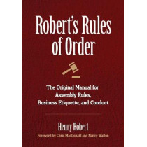 Robert's Rules of Order: The Original Manual for Assembly Rules, Business Etiquette, and Conduct by Henry Robert, 9781945186400