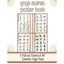 """Yoga Asanas Chart Book (Mini Posters): lllustrated Chart of 60 Common Yoga Postures (Positions) - Yoga Pose Names in Sanskrit and English - Great for Hatha Yoga Beginners to Advanced (Paperback Book Format With 6 Small 11x17"""" Pull-Out Posters Within)"""