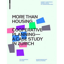 More than Housing: Cooperative Planning - A Case Study in Zurich by Margrit Hugentobler, 9783035604689