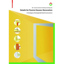 Details for Passive Houses: Renovation: A Catalogue of Ecologically Rated Constructions for Renovation by IBO OEsterreichisches Institut fur Baubiologie und -oekologie, 9783035609530