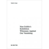 Art about AIDS: Nan Goldin's Exhibition Witnesses: Against Our Vanishing by Sophie Junge, 9783110451504