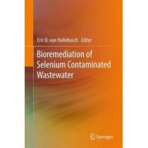 Bioremediation of Selenium Contaminated Wastewater by Eric Van Hullebusch, 9783319578309