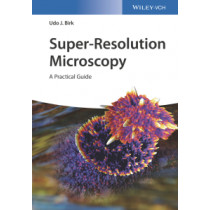 Super-Resolution Microscopy: A Practical Guide by Udo J. Birk, 9783527341337
