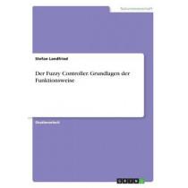 Der Fuzzy Controller. Grundlagen der Funktionsweise by Stefan Landfried, 9783668316201
