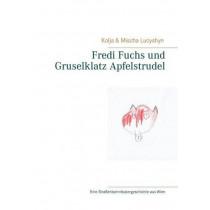 Fredi Fuchs Und Gruselklatz Apfelstrudel by Kolja Lucyshyn, 9783743116894
