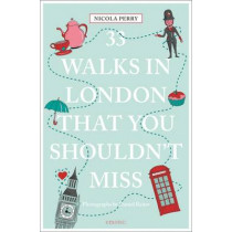 33 Walks in London the You Must Not Miss by Nicola H. Perry, 9783954518869
