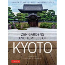 Zen Gardens and Temples of Kyoto: A Guide to Kyoto's Most Important Sites by John Dougill, 9784805314012